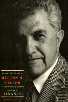 Selected Works of Merton H. Miller: A Celebration of Markets: v. 1: Finance (BOK)
