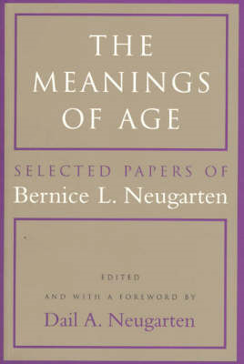 The Meanings of Age: Selected Papers of Bernice L.Neugarten (BOK)