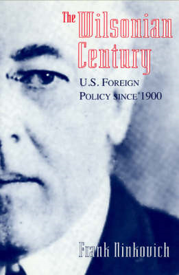 The Wilsonian Century: U.S. Foreign Policy Since 1900 (BOK)