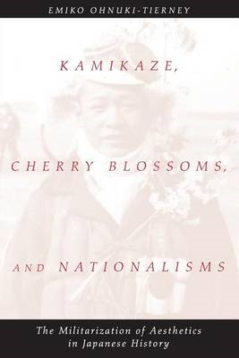 Kamikaze, Cherry Blossoms and Nationalisms: The Militarization of Aesthetics in Japanese History (BOK)