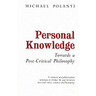 Personal Knowledge: Towards a Post-critical Philosophy (BOK)