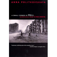 A Small Corner of Hell: Dispatches from Chechnya (BOK)