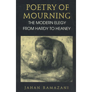 Poetry of Mourning: The Modern Elegy from Hardy to Heaney (BOK)