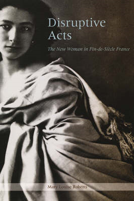 Disruptive Acts: The New Woman in Fin-de-Siecle France (BOK)