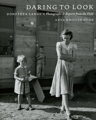 Daring to Look: Dorothea Lange's Photographs and Reports from the Field (BOK)