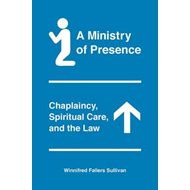 A Ministry of Presence: Chaplaincy, Spiritual Care, and the Law (BOK)