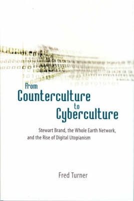 From Counterculture to Cyberculture: Stewart Brand, the Whole Earth Network and the Rise of Digital (BOK)