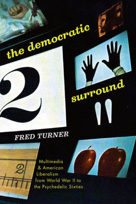 Democratic Surround: Multimedia and American Liberalism from World War II to the Psychedelic Sixties (BOK)