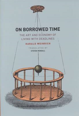 On Borrowed Time: The Art and Economy of Living with Deadlines (BOK)