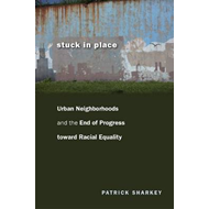 Stuck in Place: Urban Neighborhoods and the End of Progress Toward Racial Equality (BOK)