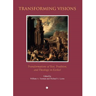 Transforming Visions: Transformations of Text, Tradition, and Theology in Ezekiel (BOK)