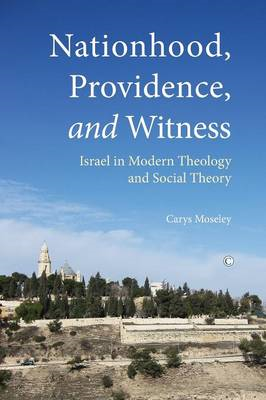 Nationhood, Providence, and Witness: Israel in Modern Theology and Social Theory (BOK)