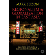 Regionalism and Globalization in East Asia: Politics, Security and Economic Development (BOK)