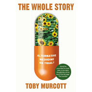 The Whole Story: Alternative Medicine on Trial? (BOK)