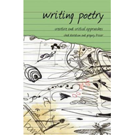 Writing Poetry: Creative and Critical Approaches (BOK)