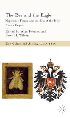 The Bee and the Eagle: Napoleonic France and the End of the Holy Roman Empire, 1806 (BOK)