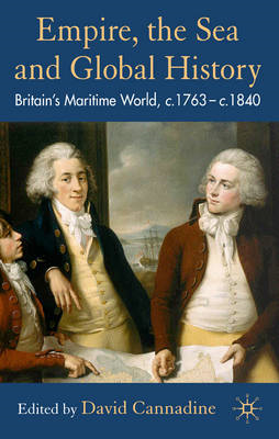 Empire, the Sea and Global History: Britain's Maritime World, c.1760-c.1840 (BOK)