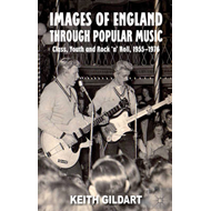 Images of England Through Popular Music: Class, Youth and Rock 'n' Roll, 1955-1976 (BOK)