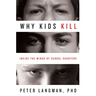 Why Kids Kill: Inside the Minds of School Shooters (BOK)