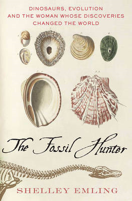 The Fossil Hunter: Dinosaurs, Evolution, and the Woman Whose Discoveries Changed the World (BOK)