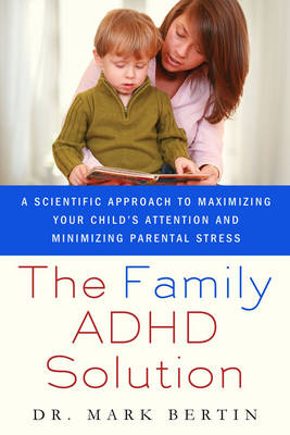 The Family ADHD Solution: A Scientific Approach to Maximizing Your Child's Attention and Minimizing (BOK)