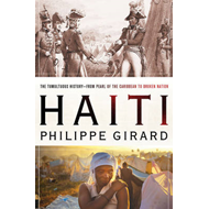 Haiti: The Tumultuous History - from Pearl of the Caribbean to Broken Nation (BOK)