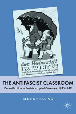 The Antifascist Classroom: Denazification in Soviet-occupied Germany, 1945-1949 (BOK)
