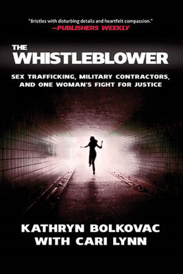The Whistleblower: Sex Trafficking, Military Contractors, and One Woman's Fight for Justice (BOK)