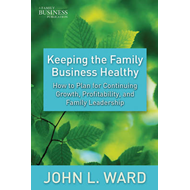 Keeping the Family Business Healthy: How to Plan for Continuing Growth, Profitability, and Family Le (BOK)