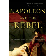 Napoleon and the Rebel: A Story of Brotherhood, Passion, and Power (BOK)