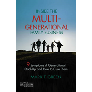 Inside the Multi-Generational Family Business: Nine Symptoms of Generational Stack-Up and How to Cur (BOK)