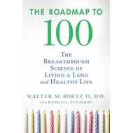 The Roadmap to 100: The Breakthrough Science of Living a Long and Healthy Life (BOK)