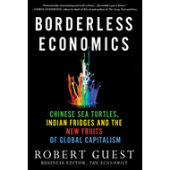 Borderless Economics: Chinese Sea Turtles, Indian Fridges, and the New Fruits of Global Capitalism (BOK)