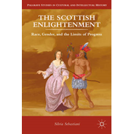 The Scottish Enlightenment: Race, Gender, and the Limits of Progress (BOK)