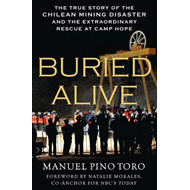 Buried Alive: The True Story of the Chilean Mining Disaster and the Extraordinary Rescue at Camp Hop (BOK)