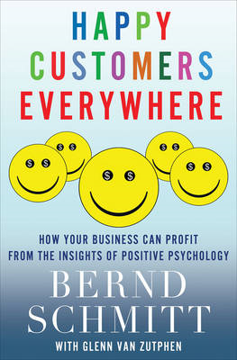 Happy Customers Everywhere: How Your Business Can Profit from the Insights of Positive Psychology (BOK)