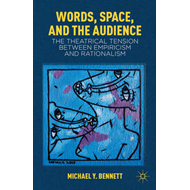 Words, Space, and the Audience: The Theatrical Tension Between Empiricism and Rationalism (BOK)