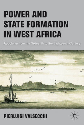 Power and State Formation in West Africa: Appolonia from the Sixteenth to the Eighteenth Century (BOK)