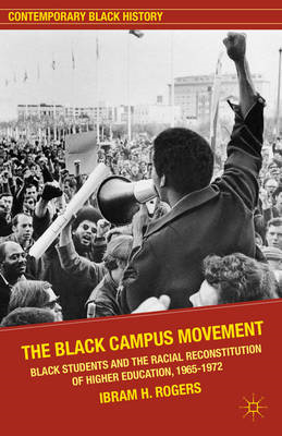 The Black Campus Movement: Black Students and the Racial Reconstitution of Higher Education, 1965-19 (BOK)
