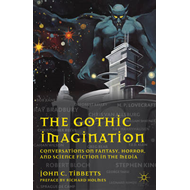 The Gothic Imagination: Conversations on Fantasy, Horror, and Science Fiction in the Media (BOK)