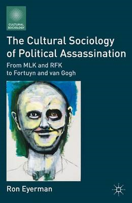The Cultural Sociology of Political Assassination: from MLK and RFK to Fortuyn and Van Gogh (BOK)