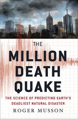 The Million Death Quake: The Science of Predicting Earth's Deadliest Natural Disaster (BOK)