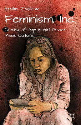Feminism, Inc.: Coming of Age in Girl Power Media Culture (BOK)