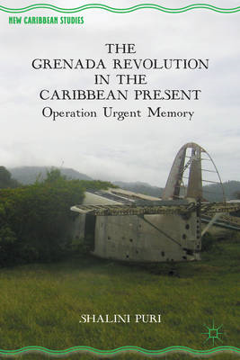The Grenada Revolution in the Caribbean Present: Operation Urgent Memory (BOK)