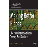 Making Better Places: The Planning Project in the Twenty-First Century (BOK)