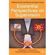Existential Perspectives on Supervision: Widening the Horizon of Psychotherapy and Counselling (BOK)