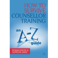 How to Survive Counsellor Training: An A-Z Guide (BOK)