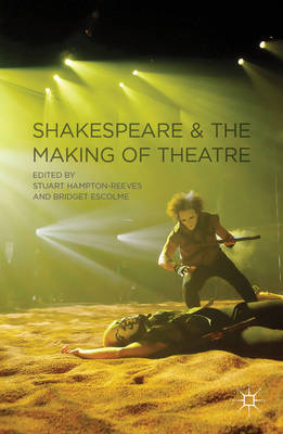 Shakespeare and the Making of Theatre (BOK)