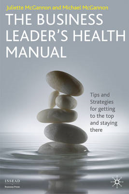 The Business Leader's Health Manual: Tips and Strategies for Getting to the Top and Staying There (BOK)
