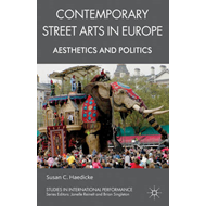Contemporary Street Arts in Europe: Aesthetics and Politics (BOK)